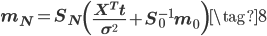 \displaystyle \mathbf m_N = \mathbf S_N \left( \frac{ \mathbf X^T \mathbf t}{\sigma^{2}}  + \mathbf S_0^{-1} \mathbf m_0 \right) \tag{8}