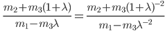 \displaystyle \qquad  \frac{m_2 + m_3(1+ \lambda)}{m_1 - m_3 \lambda} = \frac{m_2 + m_3 (1+\lambda)^{-2} }{m_1 - m_3 \lambda^{-2}}