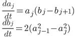 \displaystyle \qquad \frac{d a_j}{d t} = a_j ( b_j - b_{j+1} ) \\ \displaystyle \qquad \frac{d b_j}{d t} = 2 ( a_{j-1}^2 - a_j^2)