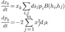 \displaystyle \qquad \frac{d x_k}{dt} = x_k \sum_{ i , j } d_{kj} p_i B(h_i, h_j ) \\ \displaystyle \qquad \frac{d p_k}{dt} = -2 \sum_{j=1}^m x_j^2 d_{jk}