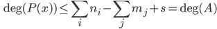 \displaystyle \qquad \mathrm{deg} (P(x) ) \leq \sum_i n_i - \sum_j m_j + s = \mathrm{deg} (A)