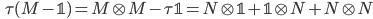 \displaystyle \qquad \tau(M - \mathbb{1}) = M\otimes M - \tau{\mathbb{1}} =  N \otimes \mathbb{1} + \mathbb{1} \otimes N + N \otimes N
