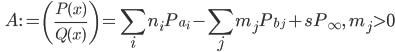 \displaystyle \qquad A := \left( \frac{P(x)}{Q(x)} \right) = \sum_i n_i P_{a_i} - \sum_j m_j P_{b_j} + s P_{\infty}, \quad m_j > 0
