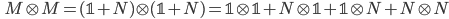 \displaystyle \qquad M\otimes M = (\mathbb{1} + N) \otimes (\mathbb{1} + N) = \mathbb{1} \otimes \mathbb{1} + N \otimes \mathbb{1} + \mathbb{1} \otimes N + N \otimes N