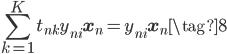 \displaystyle \sum_{k=1}^{K} t_{nk} y_{ni} \mathbf{x}_n = y_{ni}\mathbf{x}_n \tag{8}