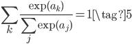 \displaystyle \sum_k \frac{\exp(a_k)}{\sum_{j}\exp(a_j)} = 1 \tag{5}