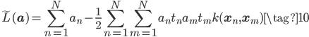 \displaystyle \tilde{L}(\mathbf{a}) =  \sum_{n=1}^{N}a_n -\frac{1}{2} \sum_{n=1}^{N}\sum_{m=1}^{N} a_n t_n a_m t_m k(\mathbf{x}_n,\mathbf{x}_m) \tag{10}