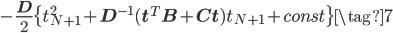 \displaystyle -\frac{\mathbf{D}}{2} \{ t_{N+1}^{2} + \mathbf{D}^{-1}(\mathbf{t}^{T}\mathbf{B}+\mathbf{C}\mathbf{t})t_{N+1} + const \} \tag{7}