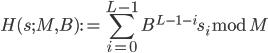 \displaystyle H(s; M, B) := \sum_{i=0}^{L-1} B^{L-1-i}s_i \bmod M