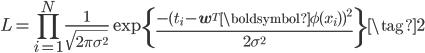 \displaystyle L = \prod_{i=1}^{N}\frac{1}{\sqrt{2\pi\sigma^2}}\exp\left\{ \frac{ -( t_i - \mathbf{w}^{T} \boldsymbol{\phi}(x_i))^2 }{ 2 \sigma ^2}\right\} \tag{2}