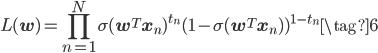 \displaystyle L(\mathbf{w}) = \prod_{n=1}^{N}\sigma(\mathbf{w}^{T}\mathbf{x}_n)^{t_n}(1-\sigma(\mathbf{w}^{T}\mathbf{x}_n))^{1-t_n} \tag{6}