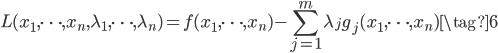 \displaystyle L(x_{1}, \cdots ,x_{n}, \lambda_{1}, \cdots ,\lambda_{n}) = f(x_{1}, \cdots ,x_{n}) - \sum_{j=1}^{m}\lambda_{j}g_{j}(x_{1}, \cdots ,x_{n}) \tag{6}