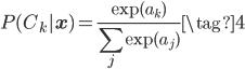 \displaystyle P(C_k|\mathbf{x}) = \frac{\exp(a_k)}{\sum_{j}\exp(a_j)} \tag{4}
