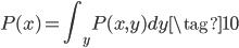 \displaystyle P(x) = \int_{y}P(x,y)dy \tag{10}