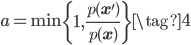 \displaystyle a = \min \left\{ 1, \frac{p(\mathbf x^\prime)}{p(\mathbf x)} \right\} \tag{4}