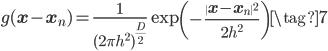 \displaystyle g(\mathbf{x}-\mathbf{x}_n) = \frac{1}{(2 \pi h^{2})^{\frac{D}{2}}} \exp \left( -\frac{ \| \mathbf{x}-\mathbf{x}_n \|^{2}}{2h^{2}} \right) \tag{7}
