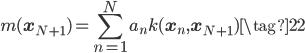 \displaystyle m(\mathbf{x}_{N+1}) = \sum_{n=1}^{N} a_{n} k(\mathbf{x}_n,\mathbf{x}_{N+1}) \tag{22}