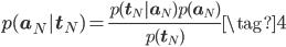 \displaystyle p(\mathbf{a}_{N}|\mathbf{t}_{N}) = \frac{p(\mathbf{t}_{N} | \mathbf{a}_{N})p(\mathbf{a}_{N})}{p(\mathbf{t}_{N})} \tag{4}
