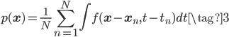 \displaystyle p(\mathbf{x}) = \frac{1}{N}\sum_{n=1}^{N}\int f(\mathbf{x}-\mathbf{x}_n,t-t_{n})dt \tag{3}