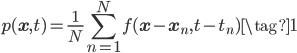\displaystyle p(\mathbf{x},t) = \frac{1}{N}\sum_{n=1}^{N} f(\mathbf{x}-\mathbf{x}_n,t-t_{n}) \tag{1}
