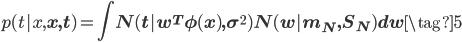 \displaystyle p(t| x, \mathbf x, \mathbf t) = \int N(t|\mathbf w^T \mathbf \phi(x),\sigma^{2}) N(\mathbf w |\mathbf m_N,\mathbf S_N)d\mathbf w \tag{5}