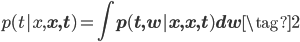 \displaystyle p(t| x, \mathbf x, \mathbf t) = \int p(t,\mathbf w | x, \mathbf x, \mathbf t)d\mathbf w \tag{2}