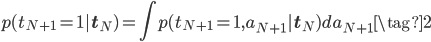\displaystyle p(t_{N+1}=1 | \mathbf{t}_{N} ) = \int p(t_{N+1}=1 ,a_{N+1} | \mathbf{t}_{N} ) d a_{N+1} \tag{2}