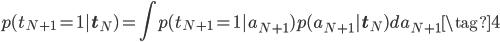 \displaystyle p(t_{N+1}=1 | \mathbf{t}_{N} )= \int p(t_{N+1}=1 |a_{N+1} )p(a_{N+1}|\mathbf{t}_{N}) d a_{N+1} \tag{4}
