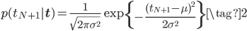 \displaystyle p(t_{N+1}| \mathbf{t}) = \frac{1}{\sqrt{2\pi \sigma^{2}} }\exp \left\{ -\frac{(t_{N+1}-\mu)^{2}}{2\sigma^{2}} \right\} \tag{2}