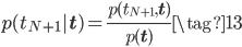\displaystyle p(t_{N+1}| \mathbf{t}) = \frac{p(t_{N+1},\mathbf{t})}{p(\mathbf{t})} \tag{13}
