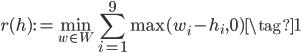 \displaystyle r(h) := \min_{w \in W} \sum_{i=1}^{9} \max(w_i - h_i, 0) \tag{1}