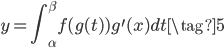 \displaystyle y = \int_{\alpha}^{\beta} f(g(t))g^{\prime}(x)dt \tag{5}