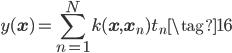 \displaystyle y(\mathbf{x}) = \sum_{n=1}^{N}k(\mathbf{x}, \mathbf{x}_n)t_n \tag{16}