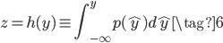 \displaystyle z = h(y) \equiv \int_{-\infty}^y p(\hat{y})d\hat{y} \tag{6}