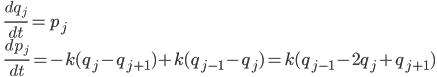 \displaystyle\qquad \frac{d q_j}{d t} = p_j \\ \displaystyle \qquad \frac{d p_j}{d t} = -k (q_j - q_{j+1}) + k(q_{j-1} - q_j) = k (  q_{j-1} - 2 q_{j} + q_{j+1})
