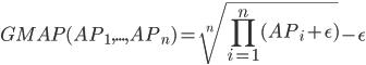 \displaystyle{ GMAP(AP_1 , ... , AP_n) = \sqrt[n]{\prod_{i=1}^{n}(AP_i + \epsilon)} - \epsilon }