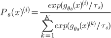 \displaystyle{ P_s(x)^{(i)} = \frac{exp(g_{\theta s} (x) ^{(i)} / \tau _{s})}{\sum^{K}_{k=1} exp(g_{\theta s} (x) ^{(k)} / \tau _{s})} }