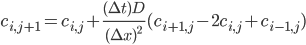 \displaystyle{ c_{i, j+1} = c_{i, j} + \frac{(\Delta t) D}{(\Delta x)^2} (c_{i+1, j} - 2 c_{i, j} + c_{i-1, j}) }