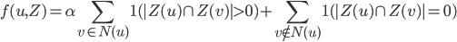 \displaystyle{ f(u, Z) = \alpha \sum_{v \in N(u)} 1(|Z(u) \cap Z(v)| > 0) + \sum_{v \notin N(u)} 1(|Z(u) \cap Z(v)| = 0) }