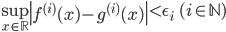 \displaystyle{  \sup_{x \in \mathbb{R}} \left| f^{(i)} (x) - g^{(i)} (x) \right| < \epsilon_i \; \; (i \in \mathbb{N}) }