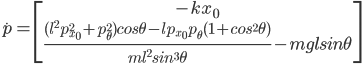 \dot{p} =  \begin{bmatrix} -kx_0 \\ \frac{(l^2p^2_{x_0} + p^2_{\theta}) cos\theta - lp_{x_0}p_{\theta} (1 + cos^2\theta)}{ml^2sin^3\theta} - mglsin\theta \end{bmatrix}