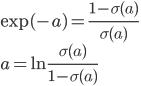 \exp(-a)=\frac{1-\sigma(a)}{\sigma(a)}\\ a=\ln\frac{\sigma(a)}{1-\sigma(a)}