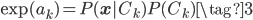 \exp(a_k) = P(\mathbf{x}|C_k)P(C_k) \tag{3}