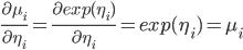 \frac{\partial{\mu_{i}}}{\partial{\eta_{i}}} = \frac{\partial{exp(\eta_{i})}}{\partial{\eta_{i}}} = exp(\eta_{i}) = \mu_{i}