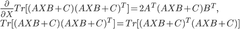 \frac{\partial}{\partial X}Tr[(AXB+C)(AXB+C)^{T}] =2A^{T}(AXB+C)B^{T},\\ Tr[(AXB+C)(AXB+C)^{T}]=Tr[(AXB+C)^{T}(AXB+C)]