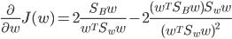 \frac{\partial}{\partial w}J(w)=2\frac{S_{B}w}{w^{T}S_{w}w}-2\frac{(w^{T}S_{B}w)S_{w}w}{(w^{T}S_{w}w)^{2}}