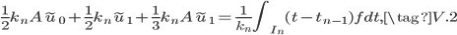 \frac{1}{2}k_nA\tilde{u}_0+\frac{1}{2}k_n\tilde{u}_1+\frac{1}{3}k_nA\tilde{u}_1=\frac{1}{k_n}\int_{I_n}{(t-t_{n-1})f}dt, \tag{V.2}