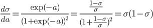 \frac{d\sigma}{da}=\frac{\exp(-a)}{(1+\exp(-a))^{2}}=\frac{\frac{1-\sigma}{\sigma}}{(1+\frac{1-\sigma}{\sigma})^{2}}=\sigma(1-\sigma)