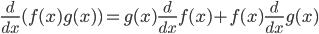 \frac{d}{dx}(f(x)g(x)) = g(x)\frac{d}{dx}f(x) + f(x)\frac{d}{dx}g(x)