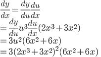 \frac{dy}{dx} = \frac{dy}{du} \frac{du}{dx} \\     = \frac{dy}{du}{u^3} \frac{du}{dx}(2x^3 + 3x^2) \\     = 3u^2 (6x^2 + 6x) \\     = 3(2x^3 + 3x^2)^{2}(6x^2 + 6x)